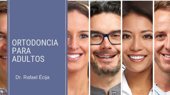 Ortodoncia para adultos- Dr. Rafael Écija
